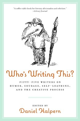 Book Who's Writing This?: Fifty-five Writers on Humor, Courage, Self-Loathing, and the Creative Process by Dan Halpern