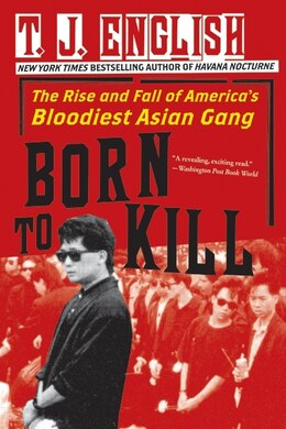 Book Born To Kill: The Rise and Fall of America's Bloodiest Asian Gang by T. J. English