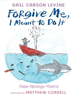 Book Forgive Me, I Meant To Do It: False Apology Poems by Gail Carson Levine