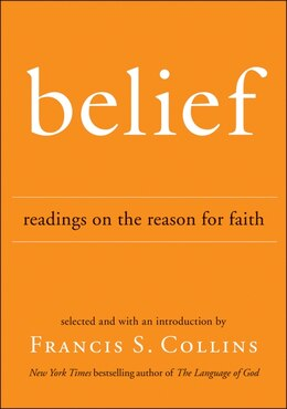 Book Belief: Readings on the Reason for Faith by Francis S. Collins