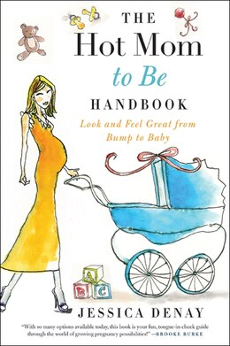 Book The Hot Mom To Be Handbook: Look and Feel Great from Bump to Baby by Jessica Denay
