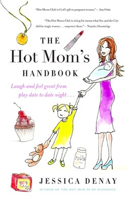 Book The Hot Mom's Handbook: Laugh and Feel Great from Playdate to Date Night... by Jessica Denay
