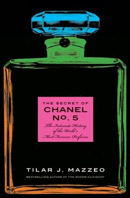 Book The Secret Of Chanel No. 5: The Intimate History of the World's Most Famous Perfume by Tilar J. Mazzeo