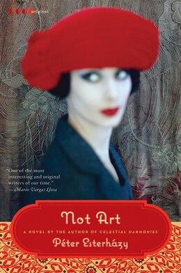 Book Not Art: A Novel by Peter Esterhazy