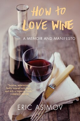 Book How To Love Wine: A Memoir And Manifesto by Eric Asimov