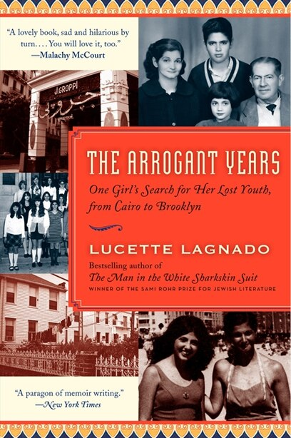 The Arrogant Years: One Girl's Search for Her Lost Youth, from Cairo to Brooklyn by Lucette Lagnado