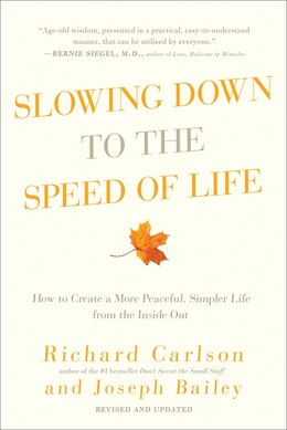 Book Slowing Down to the Speed of Life: How to Create a More Peaceful, Simpler Life from the Inside Out by Richard Carlson