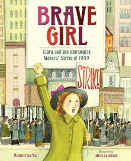 Book Brave Girl: Clara And The Shirtwaist Makers' Strike Of 1909 by Michelle Markel