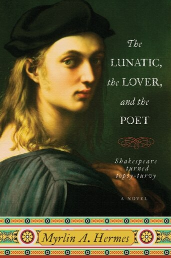 The Lunatic, The Lover, And The Poet: A Novel by Myrlin A. Hermes