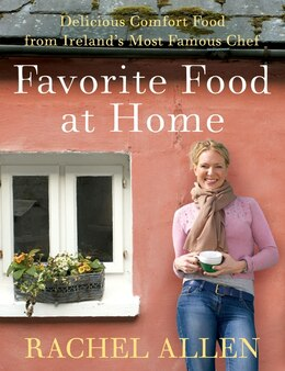 Book Favorite Food At Home: Delicious Comfort Food from Ireland's Most Famous Chef by Rachel Allen