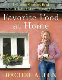 Favorite Food At Home: Delicious Comfort Food From Ireland's Most Famous Chef by Rachel Allen