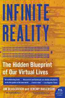 Infinite Reality: The Hidden Blueprint Of Our Virtual Lives by Jim Blascovich