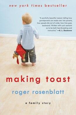 Book Making Toast: A Family Story by Roger Rosenblatt