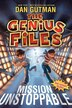 The Genius Files: Mission Unstoppable: Mission Unstoppable by Dan Gutman