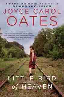 Little Bird Of Heaven: A Novel: A Novel by JOYCE CAROL OATES