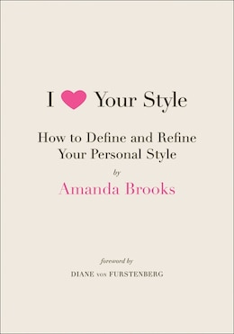 Book I Love Your Style: How to Define and Refine Your Personal Style by Amanda Brooks