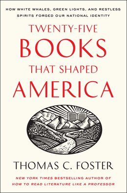 Book Twenty-five Books That Shaped America: How White Whales, Green Lights, and Restless Spirits Forged… by Thomas C. Foster