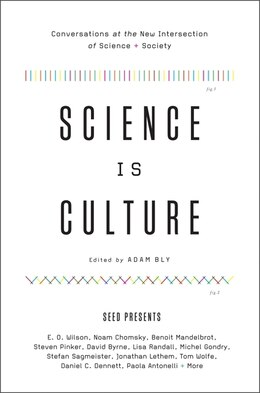 Book Science Is Culture: Conversations at the New Intersection of Science + Society by Adam Bly