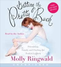 Getting The Pretty Back Cd: Friendship, Family, and Finding the Perfect Lipstick