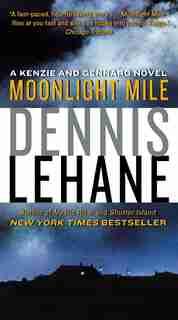 Moonlight Mile: A Kenzie and Gennaro Novel by Dennis Lehane