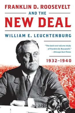 Book Franklin D. Roosevelt And The New Deal: 1932-1940 by William E. Leuchtenburg