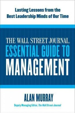 Book The Wall Street Journal Essential Guide to Management: Lasting Lessons from the Best Leadership… by Alan Murray