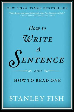 Book How to Write a Sentence: And How to Read One by Stanley Fish