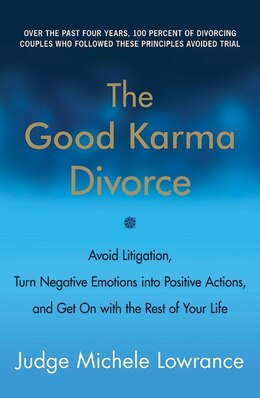 Book The Good Karma Divorce: Avoid Litigation, Turn Negative Emotions into Positive Actions, and Get On… by Michele Lowrance