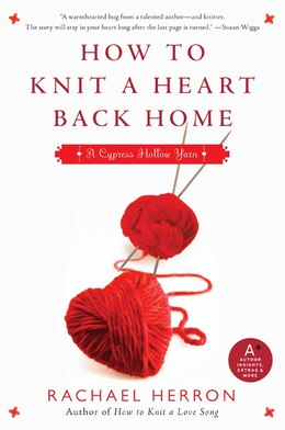 Book How To Knit A Heart Back Home: A Cypress Hollow Yarn by Rachael Herron