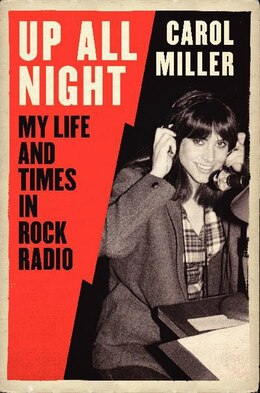 Book Up All Night: My Life And Times In Rock Radio by Carol Miller