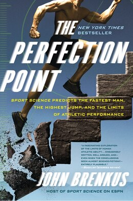 Book The Perfection Point: Sport Science Predicts the Fastest Man, the Highest Jump, and the Limits of… by John Brenkus