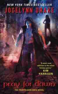 Pray For Dawn: The Fourth Dark Days Novel by Jocelynn Drake