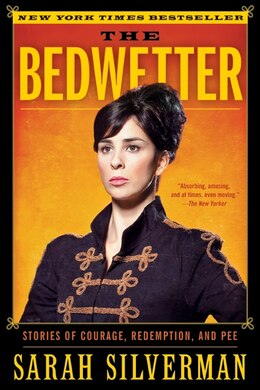 Book The Bedwetter: Stories of Courage, Redemption, and Pee by Sarah Silverman