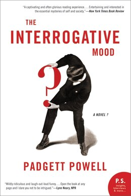 Book The Interrogative Mood: A Novel? by Padgett Powell