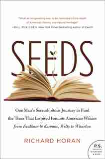Seeds: One Man's Serendipitous Journey to Find the Trees That Inspired Famous American Writers from Faulkn by Richard Horan