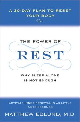 Book The Power of Rest: Why Sleep Alone Is Not Enough. A 30-Day Plan to Reset Your Body by Matthew Edlund