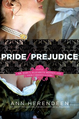Book Pride/prejudice: A Novel of Mr. Darcy, Elizabeth Bennet, and Their Forbidden Lovers by Ann Herendeen