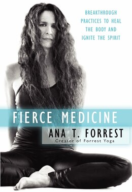 Book Fierce Medicine: Breakthrough Practices to Heal the Body and Ignite the Spirit by Ana T. Forrest