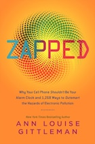 Zapped: Why Your Cell Phone Shouldn't Be Your Alarm Clock and 1,268 Ways to Outsmart the Hazards of…