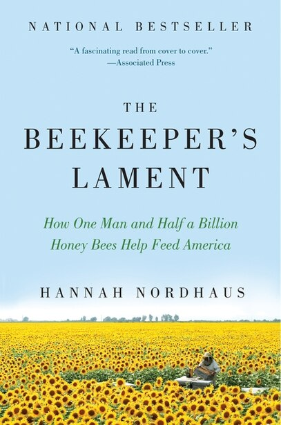 The Beekeeper's Lament: How One Man and Half a Billion Honey Bees Help Feed America by Hannah Nordhaus