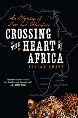 Book Crossing The Heart Of Africa: An Odyssey of Love and Adventure by Julian Smith