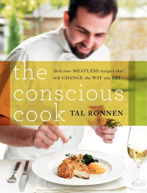 The Conscious Cook: Delicious Meatless Recipes That Will Change the Way You Eat by Tal Ronnen