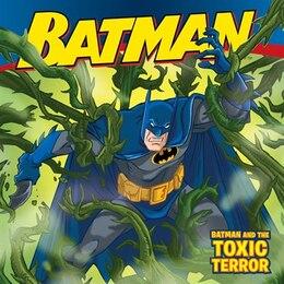 Book Batman Classic: Batman And The Toxic Terror: Batman And The Toxic Terror by Jodi Huelin