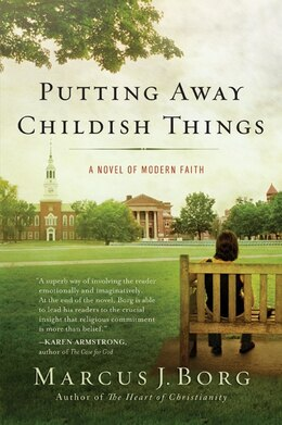 Book Putting Away Childish Things: A Novel of Modern Faith by Marcus J. Borg