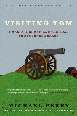 Book Visiting Tom: A Man, A Highway, And The Road To Roughneck Grace by Michael Perry