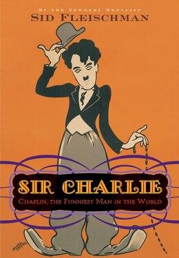 Book Sir Charlie: Chaplin, the Funniest Man in the World by Sid Fleischman