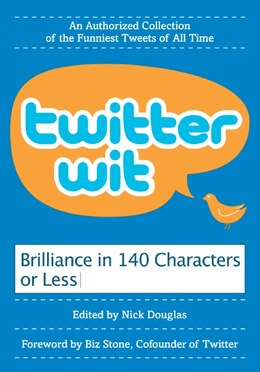 Book Twitter Wit: Brilliance in 140 Characters or Less by Nick Douglas