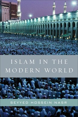 Book Islam In The Modern World: Challenged by the West, Threatened by Fundamentalism, Keeping Faith with… by Seyyed Hossein Nasr