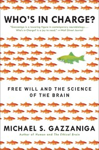 Who's In Charge?: Free Will And The Science Of The Brain