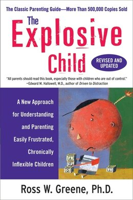 Book The Explosive Child: A New Approach for Understanding and Parenting Easily Frustrated, Chronically… by Ross Greene